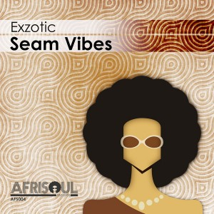 Exzotic - Seam Vibes [AfriSoul Records]