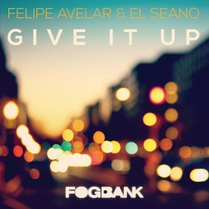 Felipe Avelar & El Seano - Give It Up [Fogbank]
