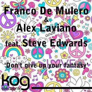 Franco De Mulero & Alex Laviano feat. Steve Edwards - Don't Give Up Your Fantasy [Kog Electronic]