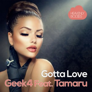 Geek4 feat. Tamaru - Gotta Love (Remixes) [Heavenly Bodies Records]