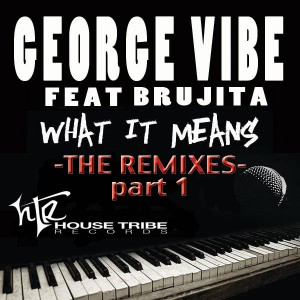 George Vibe & Brujita - What It Means - The Remixes Part 1 [House Tribe Records]
