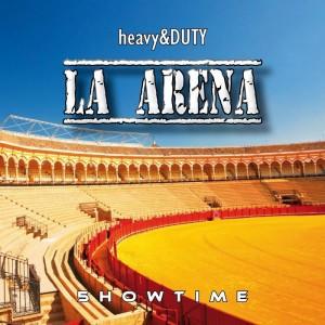 Heavy & Duty - La Arena [5howtime]