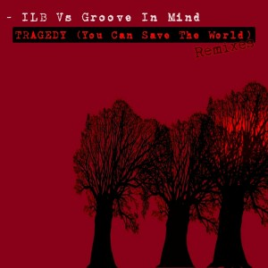 ILB vs Groove in Mind - Tragedy (You Can Save the World) Remixes [Smilax Records]