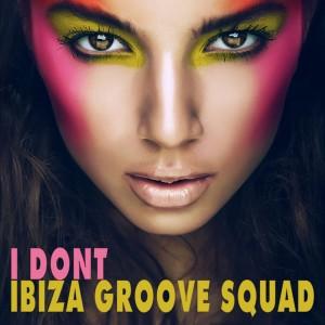 Ibiza Groove Squad - I Don't [Bikini Sounds Rec.]