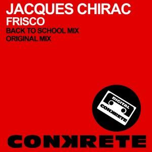 Jacques Chirac - Frisco [Conkrete Digital Music]