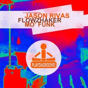 Jason Rivas & Flowzhaker - Mo' Funk [Playdagroove!]