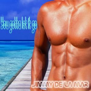 Jimmy De La Mar - You Gotta Let It Go [Best Of House Production]