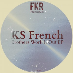 KS French - Brother Work It Out EP [French Kiss]