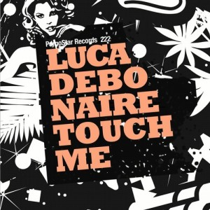 Luca Debonaire - Touch Me [PornoStar Records]