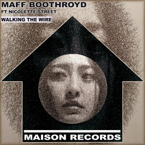 Maff Boothroyd feat. Nicolette Street - Walking The Wire [Maison Records]