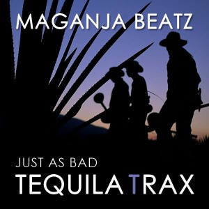Maganja Beats - Just As Bad [Tequila Trax]