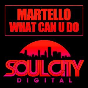 Martello - What Can U Do [Soul City Digital]