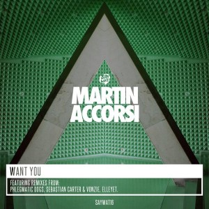 Martin Accorsi - Want You [Say Wat Records]
