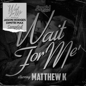 Matthew K - Wait For Me [Sampled Recordings]