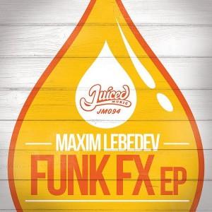 Maxim Lebedev - Funk FX EP [Juiced Music]