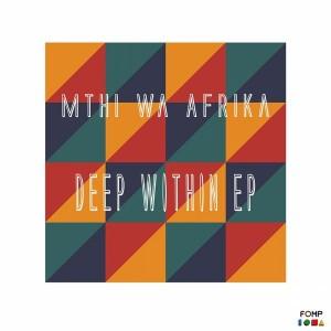 Mthi Wa Afrika - Deep Within EP [FOMP]