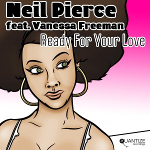 Neil Pierce feat. Vanessa Freeman - Ready For Your Love [Quantize Recordings]