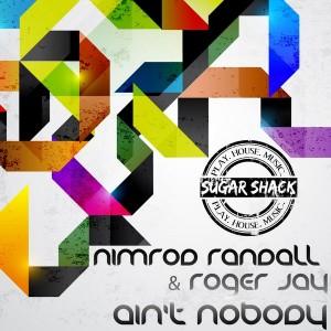 Nimrod Randall & Roger Jay - Ain't Nobody [Sugar Shack Recordings]