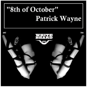 Patrick Wayne - 8th Of October [Whitebeard Records]