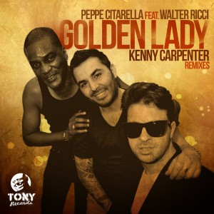 Peppe Citarella feat. Walter Ricci - Golden Lady  (Kenny Carpenter Remixes) [Tony Records]