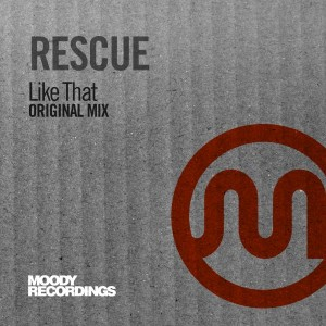 Rescue - Like That [Moody Recordings]