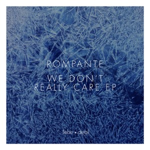 Rompante - We Don't Really Care EP [Liebe Detail]