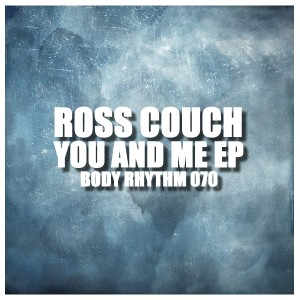 Ross Couch - You And Me EP [Body Rhythm]