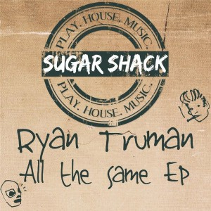 Ryan Truman - All The Same [Sugar Shack Recordings]