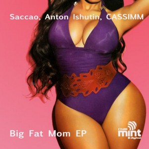 Saccao, Anton Ishutin, Cassimm - Big Fat Mom EP [Chilli Mint Digital]