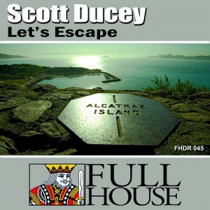 Scott Ducey - Let's Escape [Full House Digital Recordings]