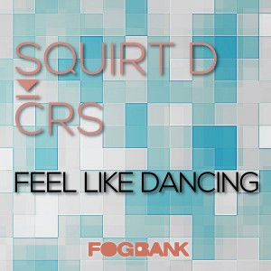 Squirt D & CRS - Feel Like Dancing [Fogbank]
