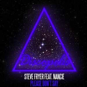 Steve Fryer feat. Nancie - Please Don't Say [Discopolis Recordings]
