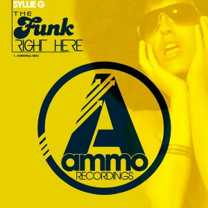 Syllie G - The Funk Right Here [Ammo Recordings]