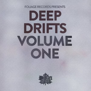 Various Artists - Deep Drifts Volume One [Foliage Records]