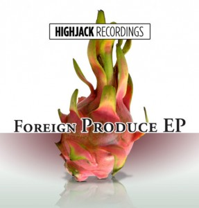 Various - Foreign Produce [Highjack Recordings]