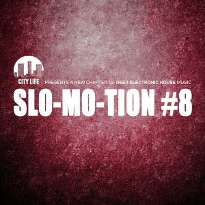 Various - Slo-Mo-Tion 8 - A New Chapter of Deep Electronic House Music [City Life]