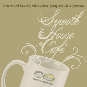 Various - Smooth House Cafe - A Warm Inviting Mix Of Deep Jazzy & Fluid Grooves [Nice+Smooth Ultramedia]