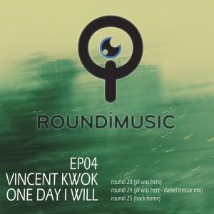 Vincent Kwok - Roundi EP04 - One Day [Roundi Music]
