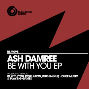Ash Damree - Be With You EP [Blacksoul]