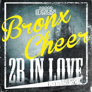 Bronx Cheer - 2B In Luv [Good For You Records]