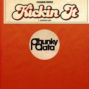 Charlie Hustle - Kickin It [Phunky Data]