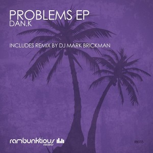 DAN.K - Problems EP [RaMBunktious (Miami)]