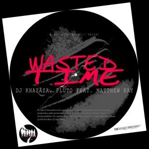 DJ Khazaza & Pluto Feat. Matthew Kay - Wasted Time [Blaq Diamond Boyz Music]
