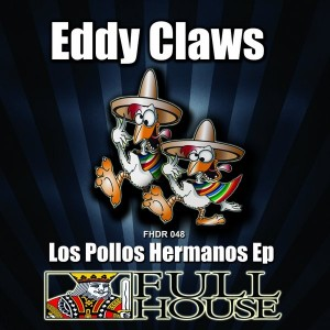Eddy Claws - Los Pollos Hermanos EP [Full House Digital Recordings]
