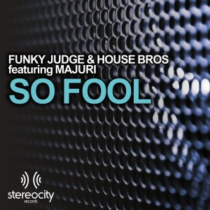 Funky Judge & House Bros feat. Majuri - So Fool [Stereocity]