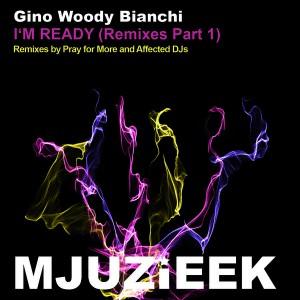 Gino Woody Bianchi - I'm Ready (Remixes Part 1) [Mjuzieek Digital]
