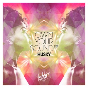 Husky - Own Your Sound EP [Bobbin Head Music]