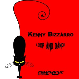 Kenny Bizzarro - Loop and Dance [Pump Music Records]
