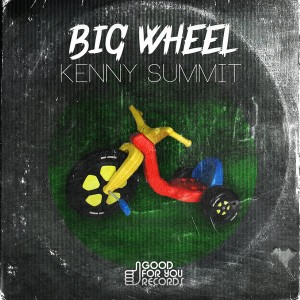 Kenny Summit - Big Wheel [Good For You Records]