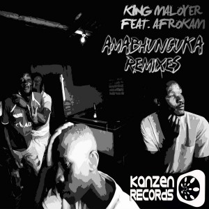 King Maloyer feat. Afrokam - Amabhunguka [Kanzen Records]
